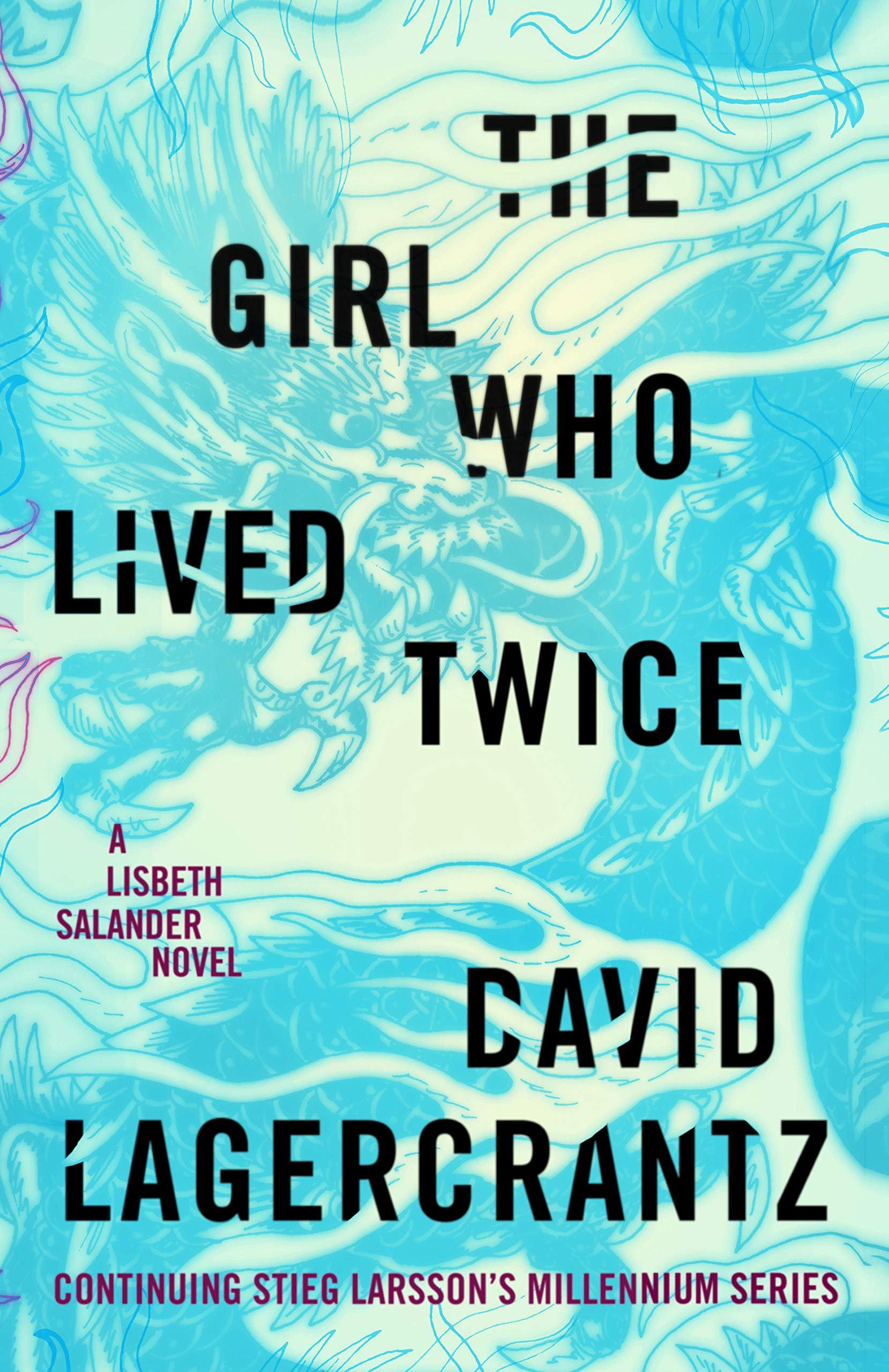 The Girl Who Lived Twice: A Lisbeth Salander novel, continuing Stieg Larsson's Millennium Series (Millennium #6) by David Lagercrantz