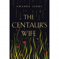 Image of book cover for The Centaur's Wife, illustrated green leaves with red flowers against a black background